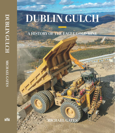 """Dublin Gulch, A History of the Eagle Gold Mine"""", Michael Gates Lost Moose"""